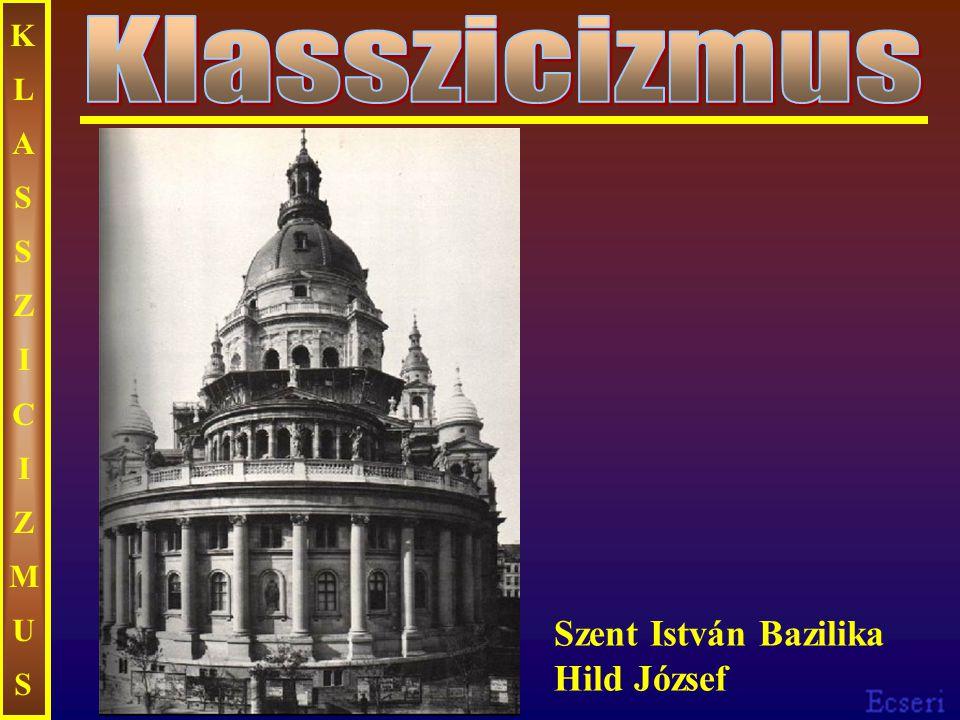 KLASSZICIZMUS Klasszicizmus Szent István Bazilika Hild József