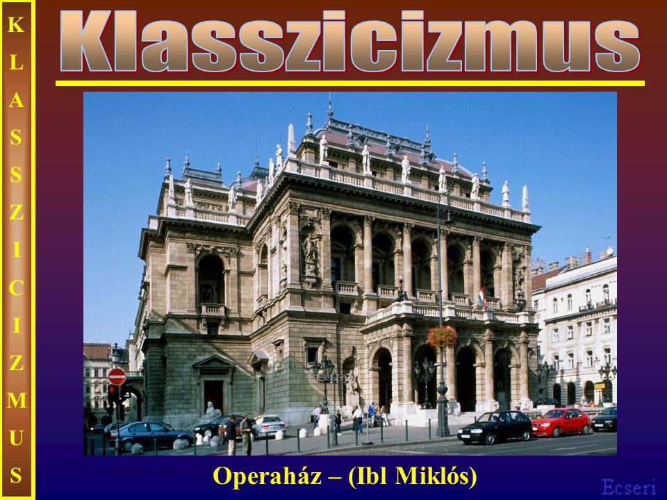 KLASSZICIZMUS Klasszicizmus Operaház – (Ibl Miklós)