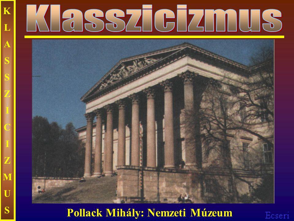KLASSZICIZMUS Klasszicizmus Pollack Mihály: Nemzeti Múzeum