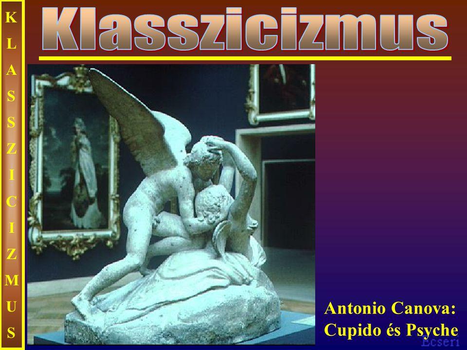 KLASSZICIZMUS Klasszicizmus Antonio Canova: Cupido és Psyche