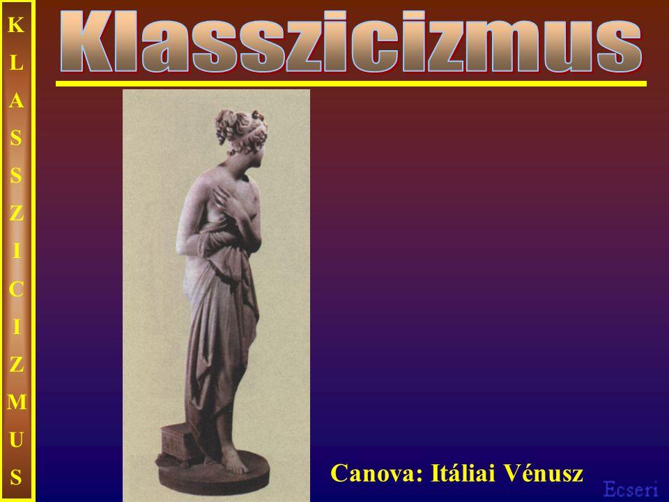 KLASSZICIZMUS Klasszicizmus Canova: Itáliai Vénusz