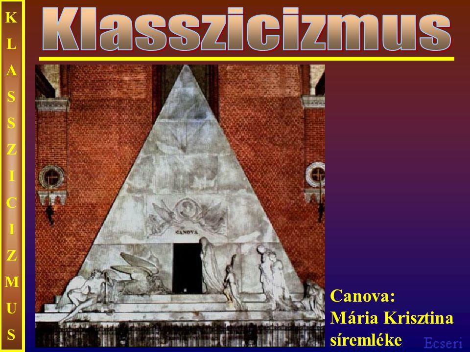 KLASSZICIZMUS Klasszicizmus Canova: Mária Krisztina síremléke