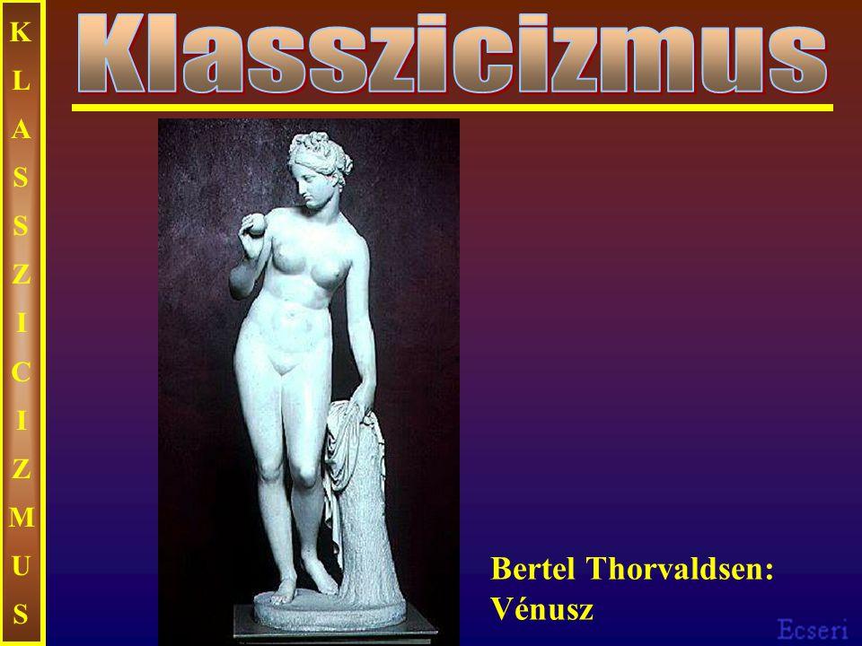 KLASSZICIZMUS Klasszicizmus Bertel Thorvaldsen: Vénusz