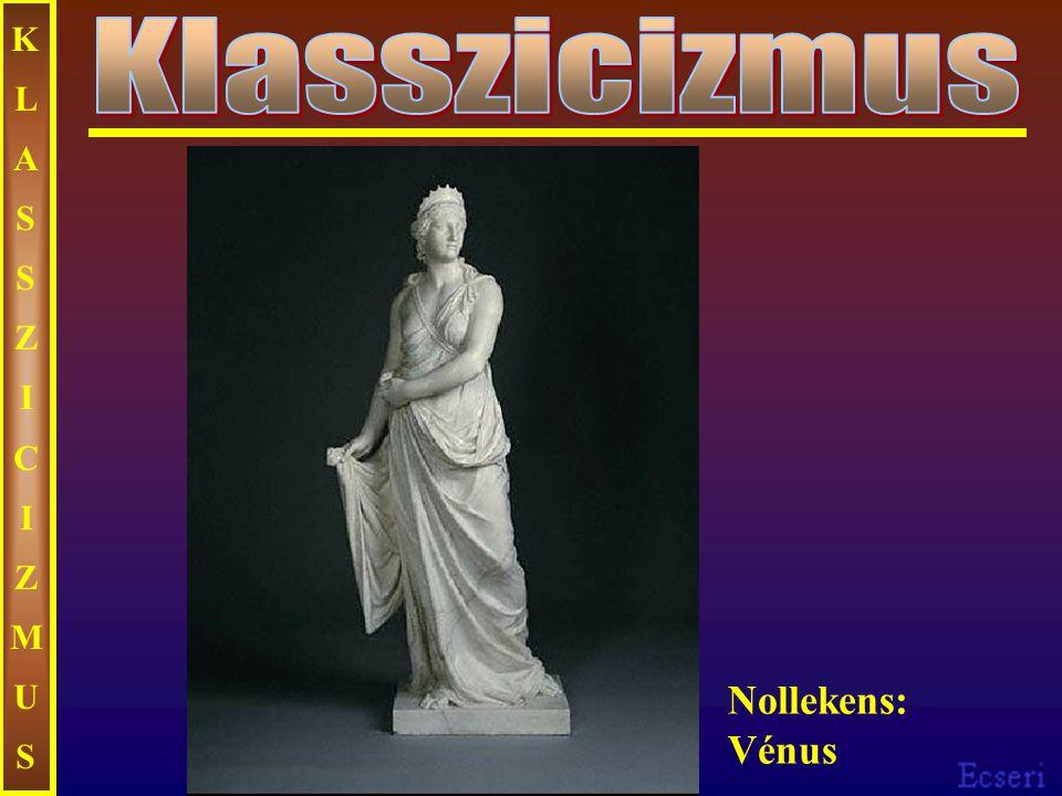 KLASSZICIZMUS Klasszicizmus Nollekens: Vénus