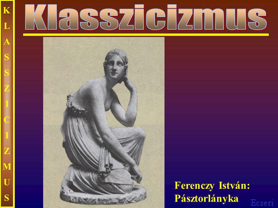 KLASSZICIZMUS Klasszicizmus Ferenczy István: Pásztorlányka