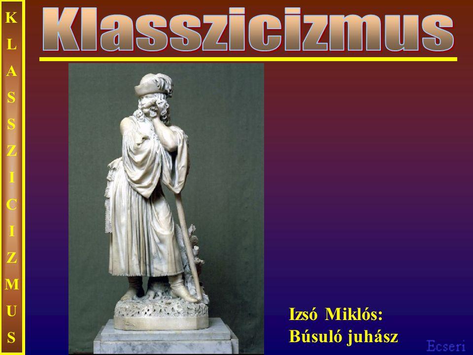 KLASSZICIZMUS Klasszicizmus Izsó Miklós: Búsuló juhász