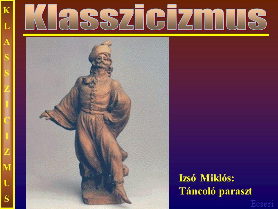 KLASSZICIZMUS Klasszicizmus Izsó Miklós: Táncoló paraszt