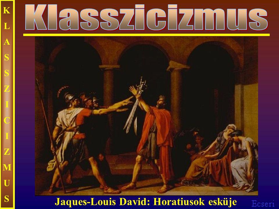 KLASSZICIZMUS Klasszicizmus Jaques-Louis David: Horatiusok esküje