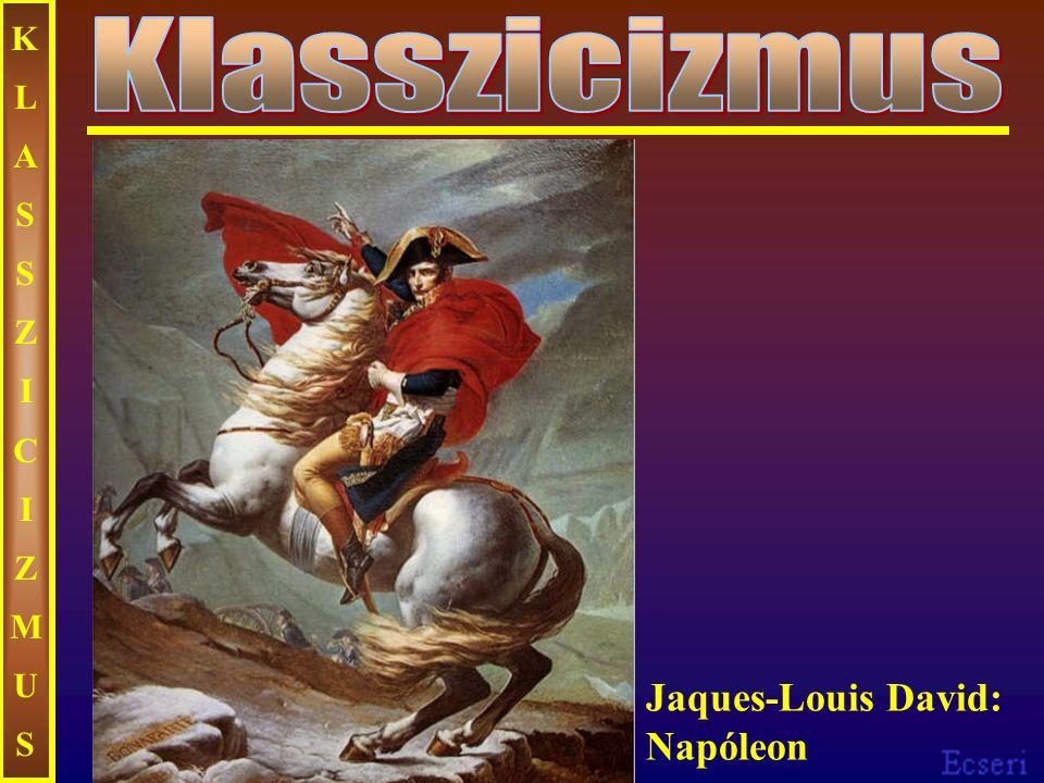 KLASSZICIZMUS Klasszicizmus Jaques-Louis David: Napóleon