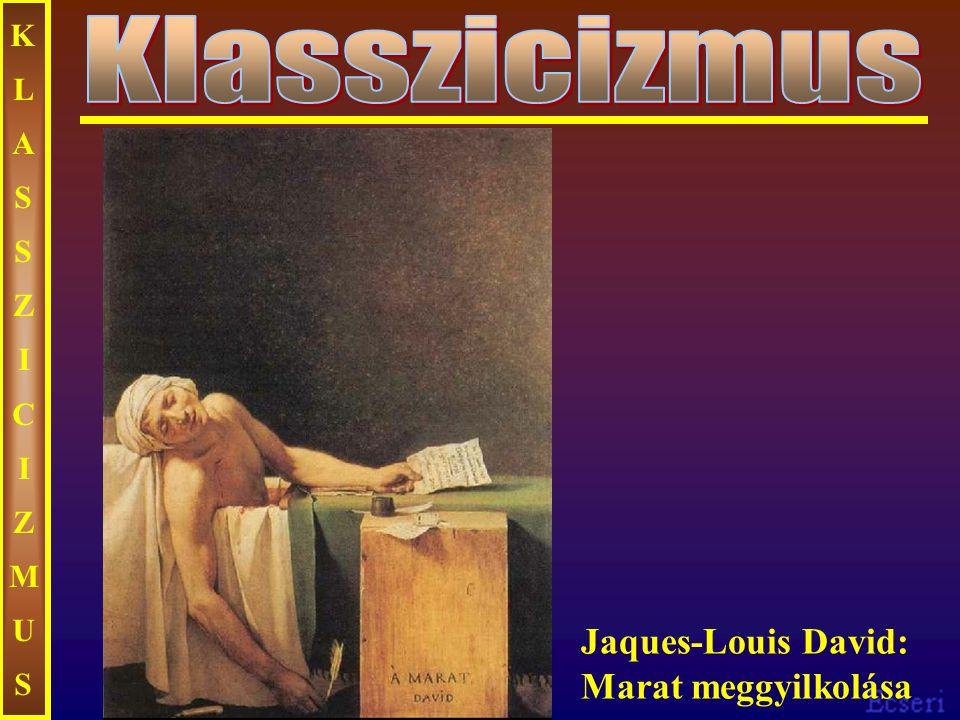 KLASSZICIZMUS Klasszicizmus Jaques-Louis David: Marat meggyilkolása