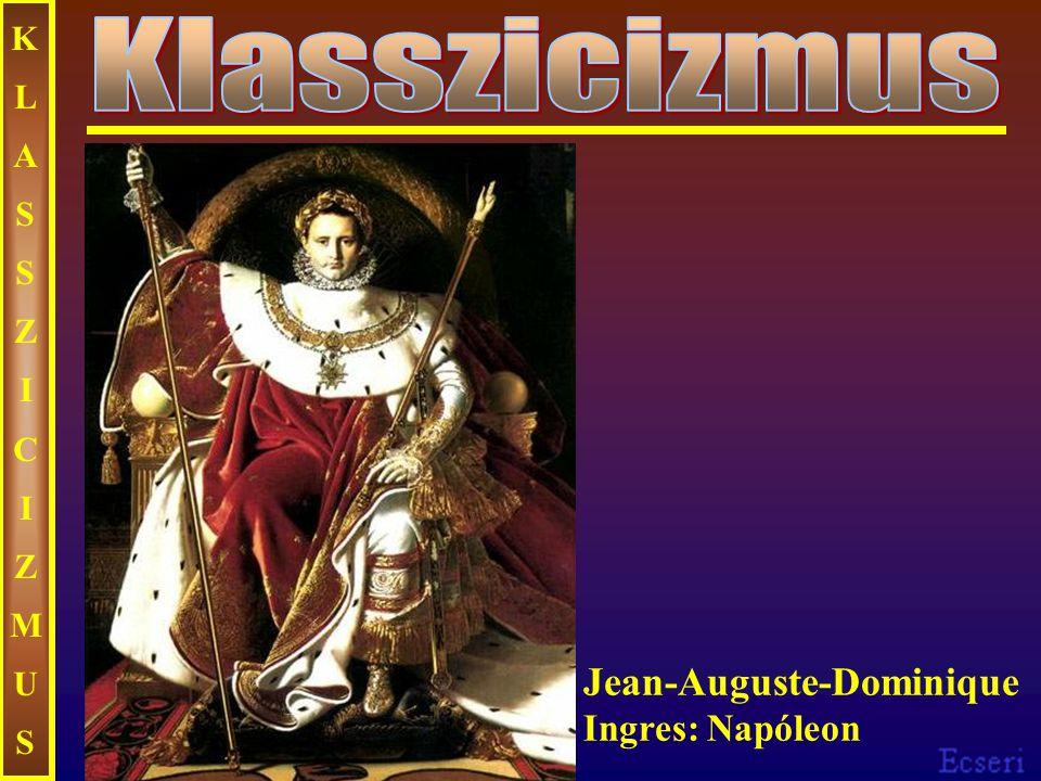 KLASSZICIZMUS Klasszicizmus Jean-Auguste-Dominique Ingres: Napóleon