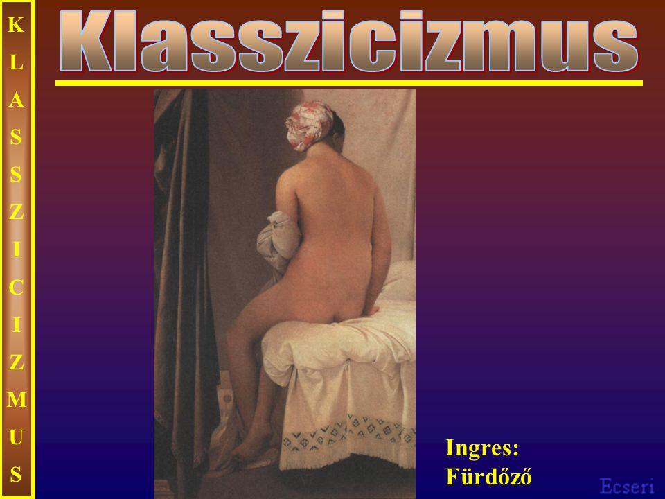 KLASSZICIZMUS Klasszicizmus Ingres: Fürdőző