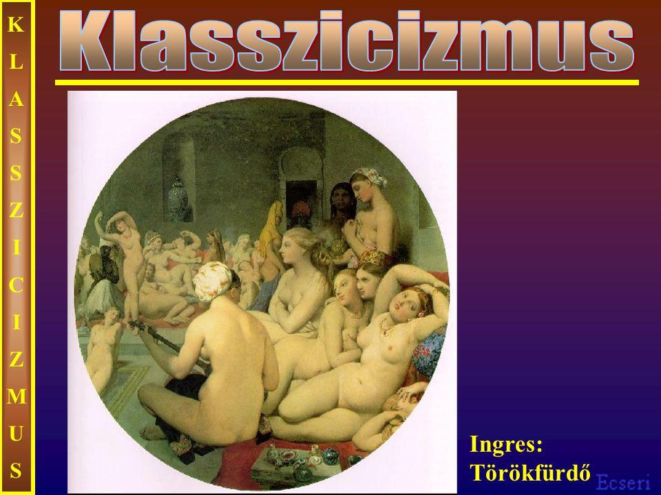 KLASSZICIZMUS Klasszicizmus Ingres: Törökfürdő