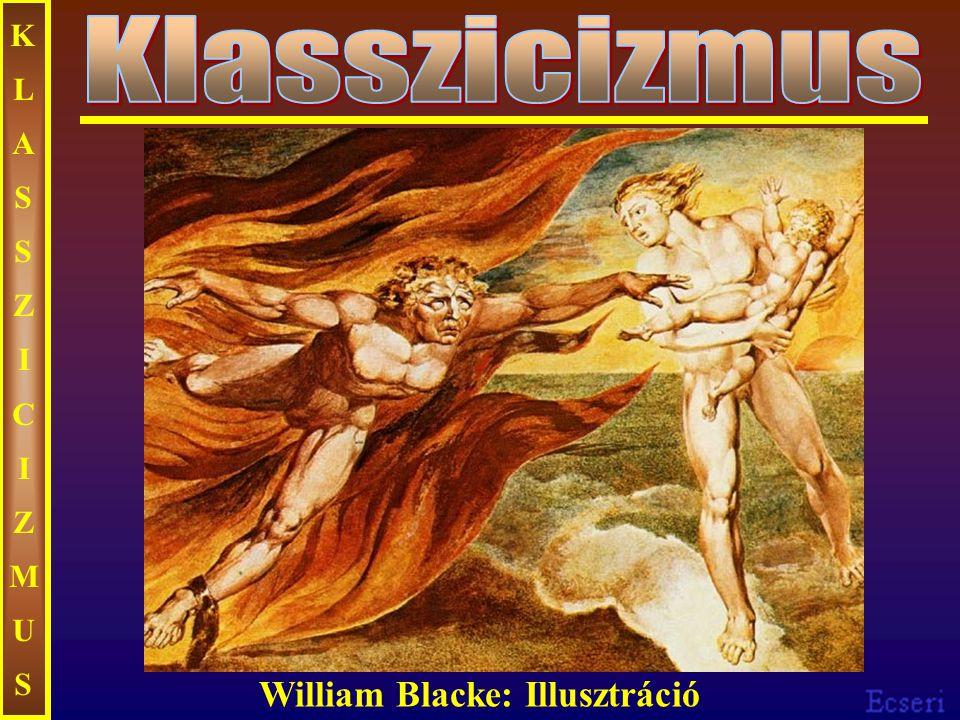 KLASSZICIZMUS Klasszicizmus William Blacke: Illusztráció