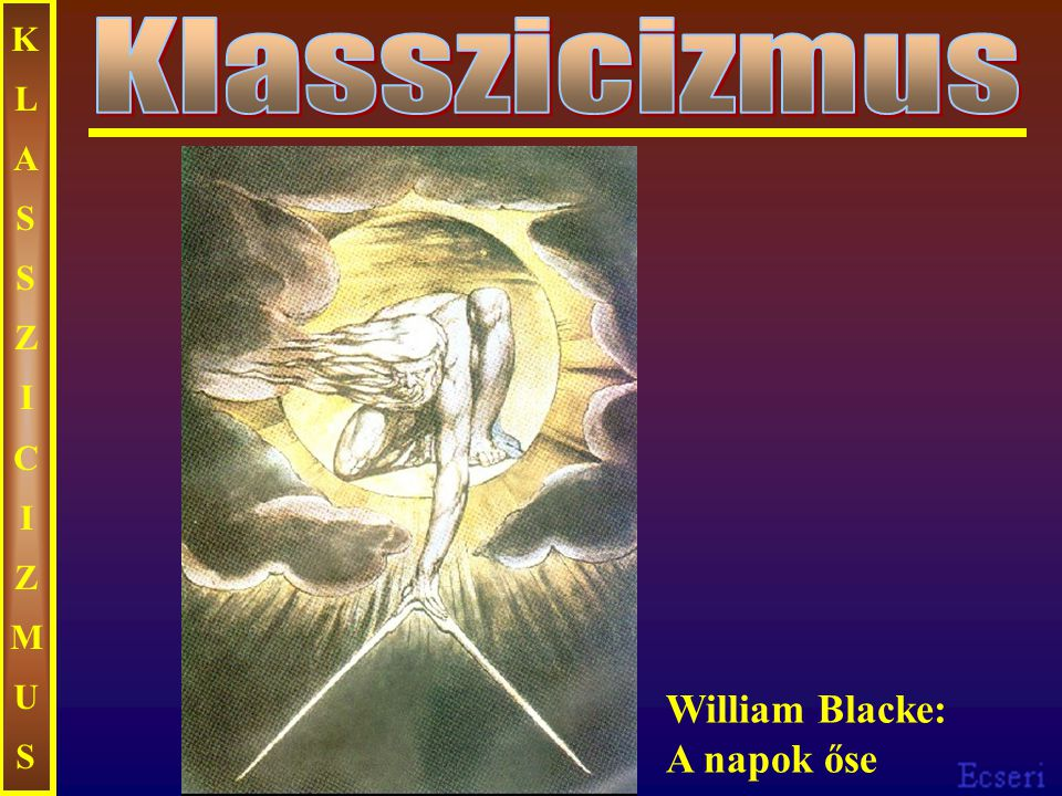KLASSZICIZMUS Klasszicizmus William Blacke: A napok őse