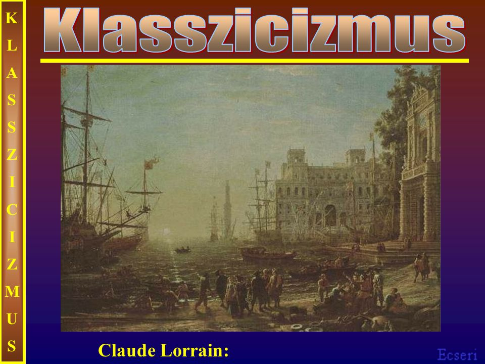 KLASSZICIZMUS Klasszicizmus Claude Lorrain: