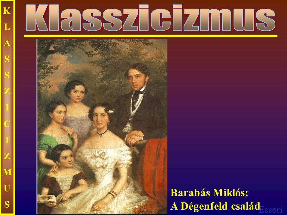 KLASSZICIZMUS Klasszicizmus Barabás Miklós: A Dégenfeld család