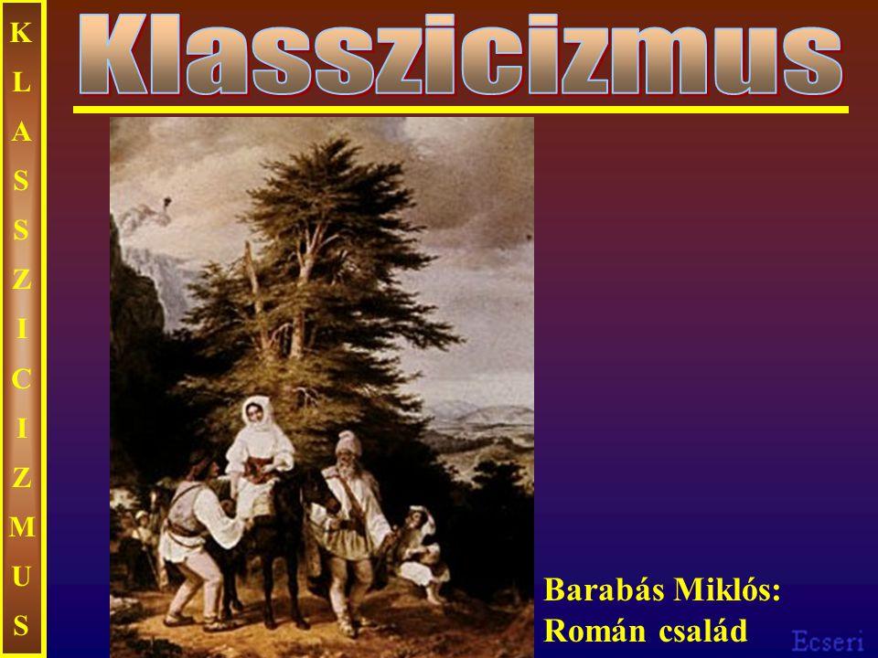 KLASSZICIZMUS Klasszicizmus Barabás Miklós: Román család