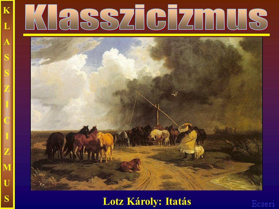 KLASSZICIZMUS Klasszicizmus Lotz Károly: Itatás