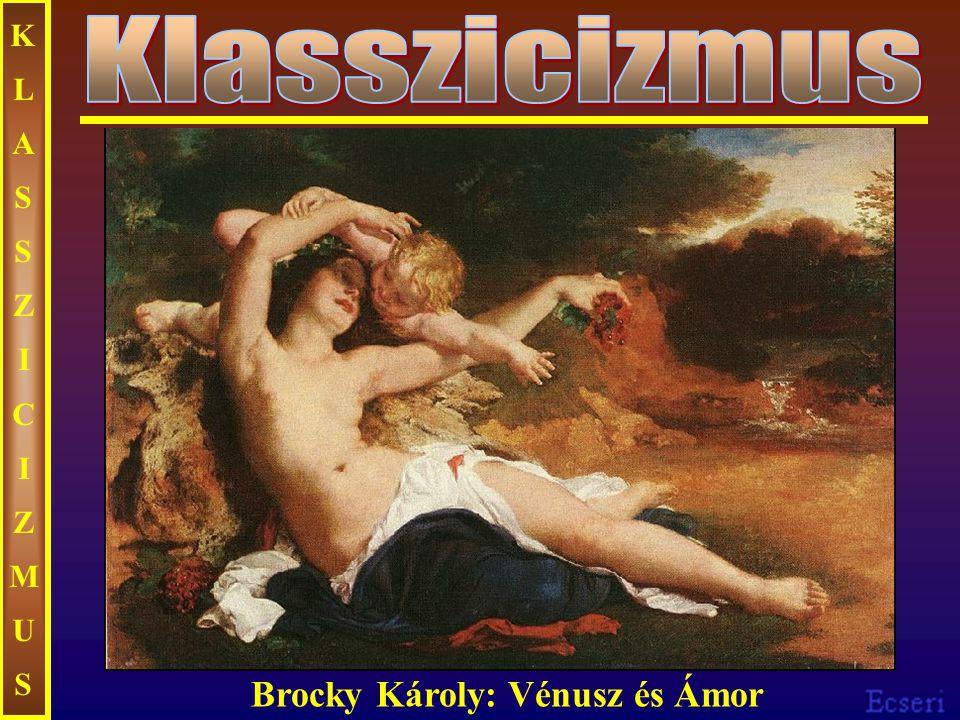 KLASSZICIZMUS Klasszicizmus Brocky Károly: Vénusz és Ámor