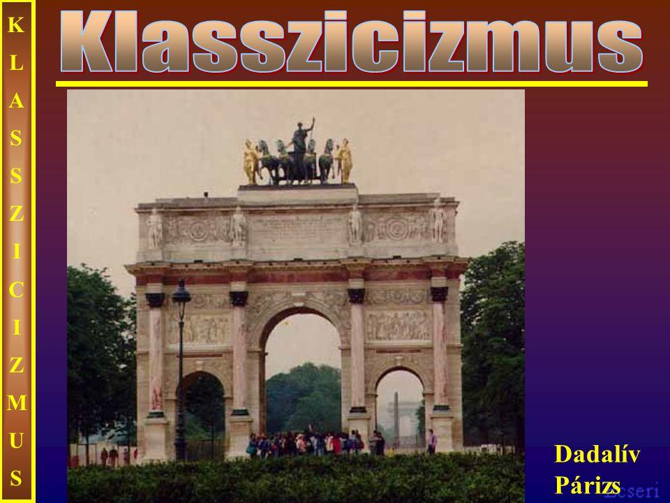 KLASSZICIZMUS Klasszicizmus Dadalív Párizs