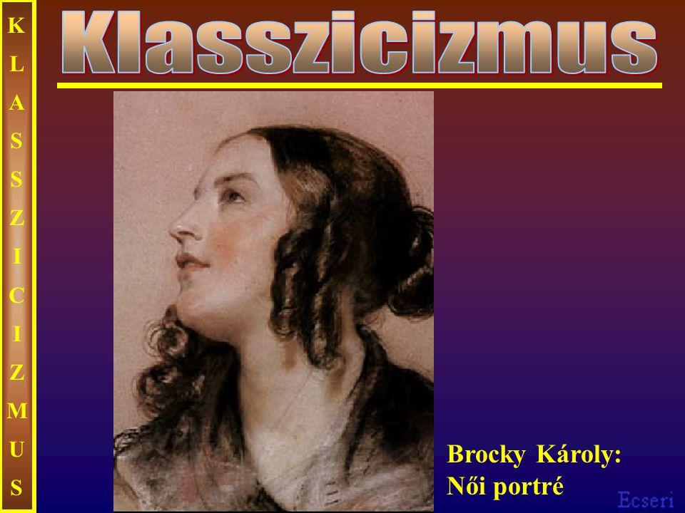 KLASSZICIZMUS Klasszicizmus Brocky Károly: Női portré