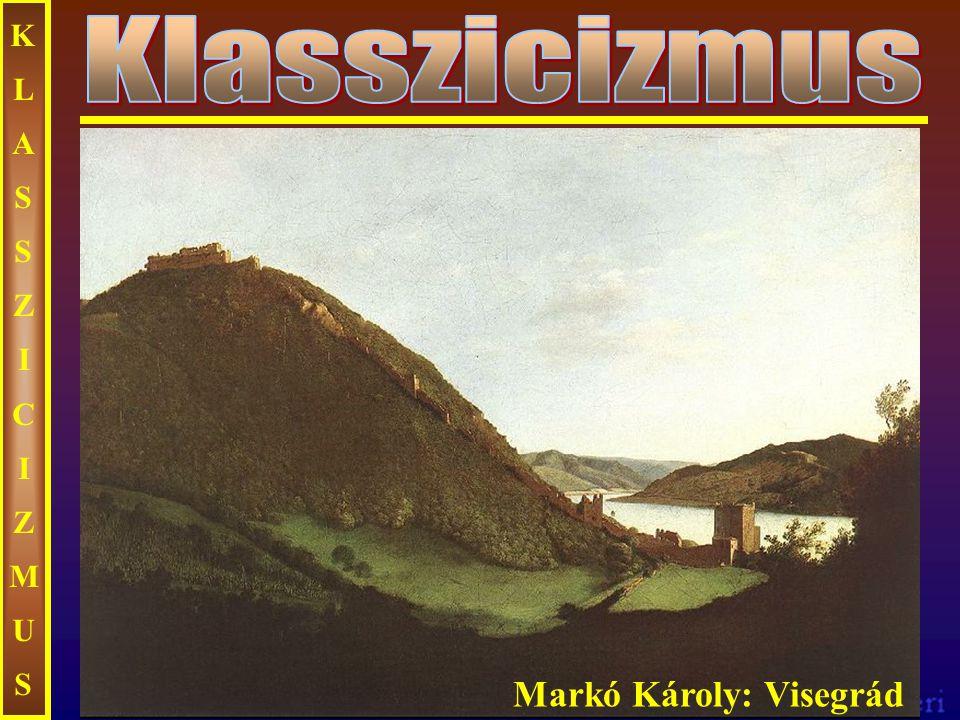 KLASSZICIZMUS Klasszicizmus Markó Károly: Visegrád