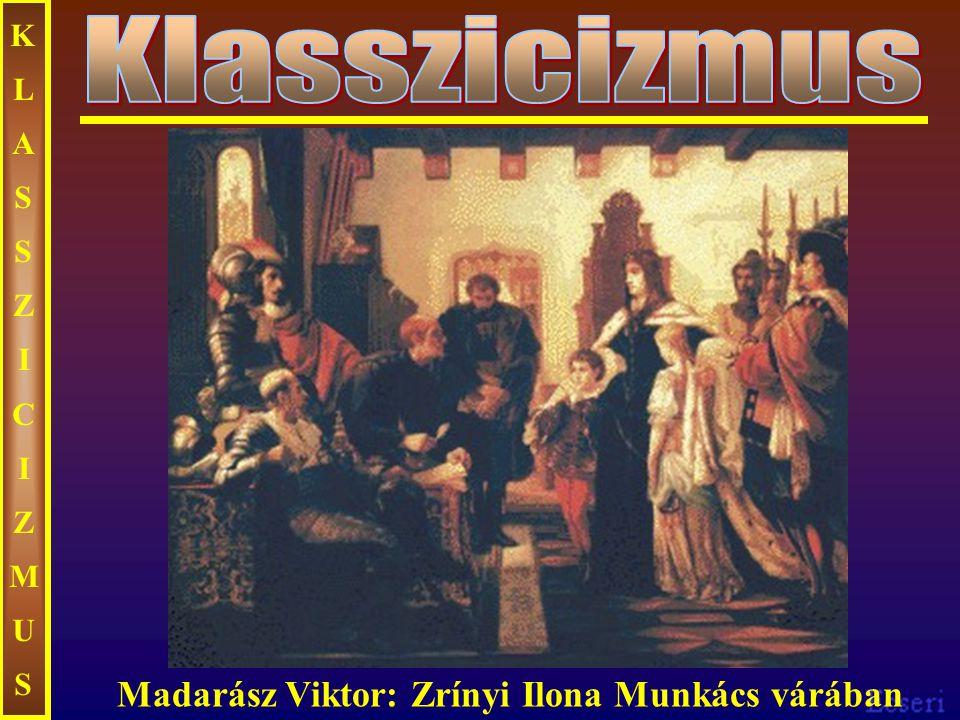 Klasszicizmus Madarász Viktor: Zrínyi Ilona Munkács várában