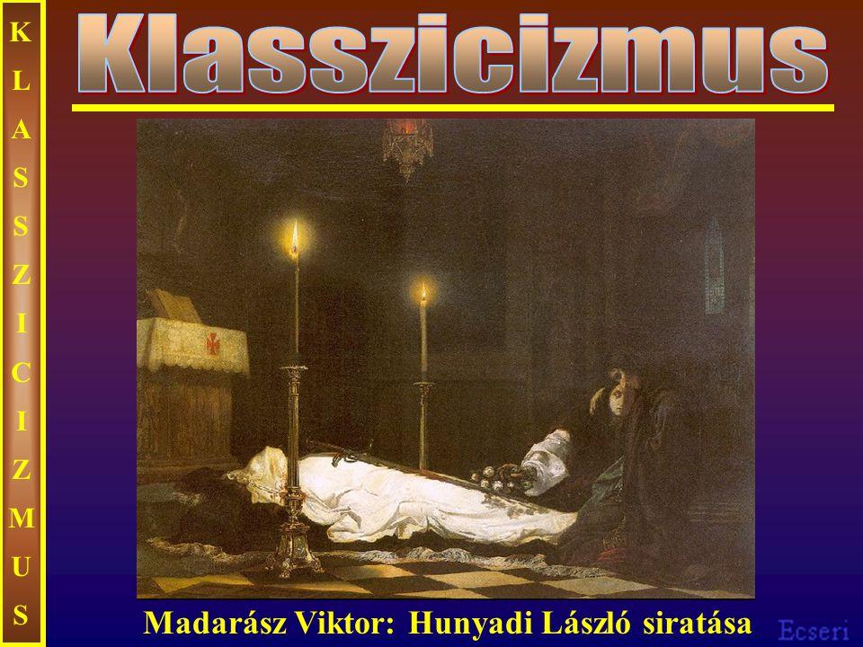 KLASSZICIZMUS Klasszicizmus Madarász Viktor: Hunyadi László siratása