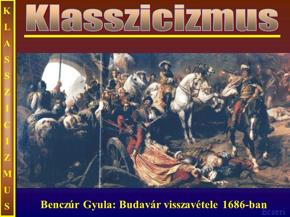 Klasszicizmus Benczúr Gyula: Budavár visszavétele 1686-ban