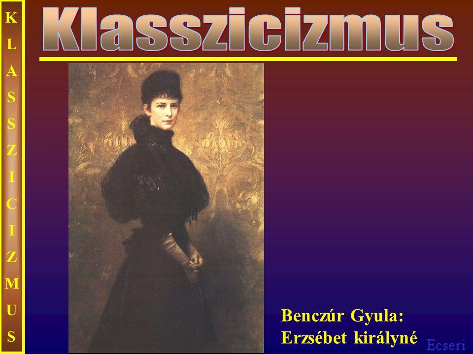 KLASSZICIZMUS Klasszicizmus Benczúr Gyula: Erzsébet királyné