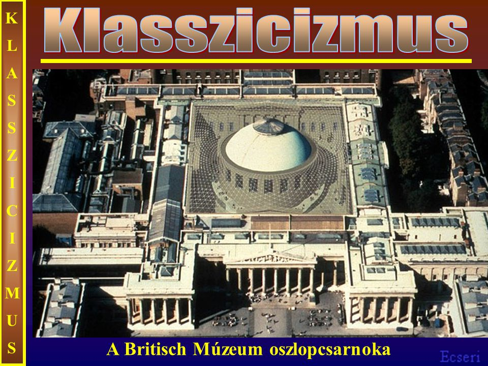 KLASSZICIZMUS Klasszicizmus A Britisch Múzeum oszlopcsarnoka