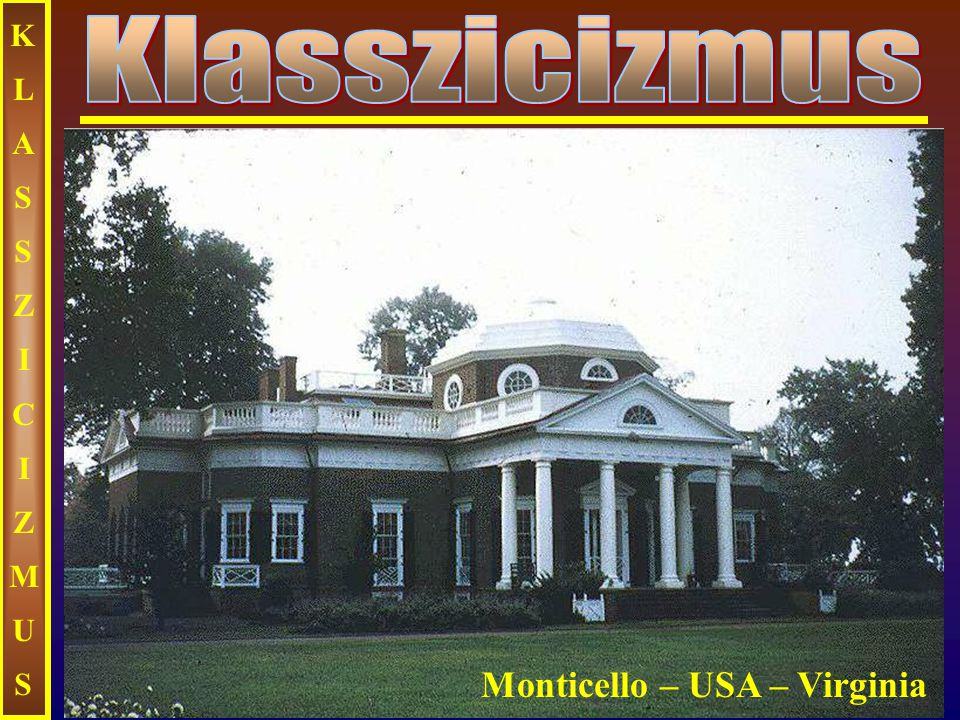 KLASSZICIZMUS Klasszicizmus Monticello – USA – Virginia