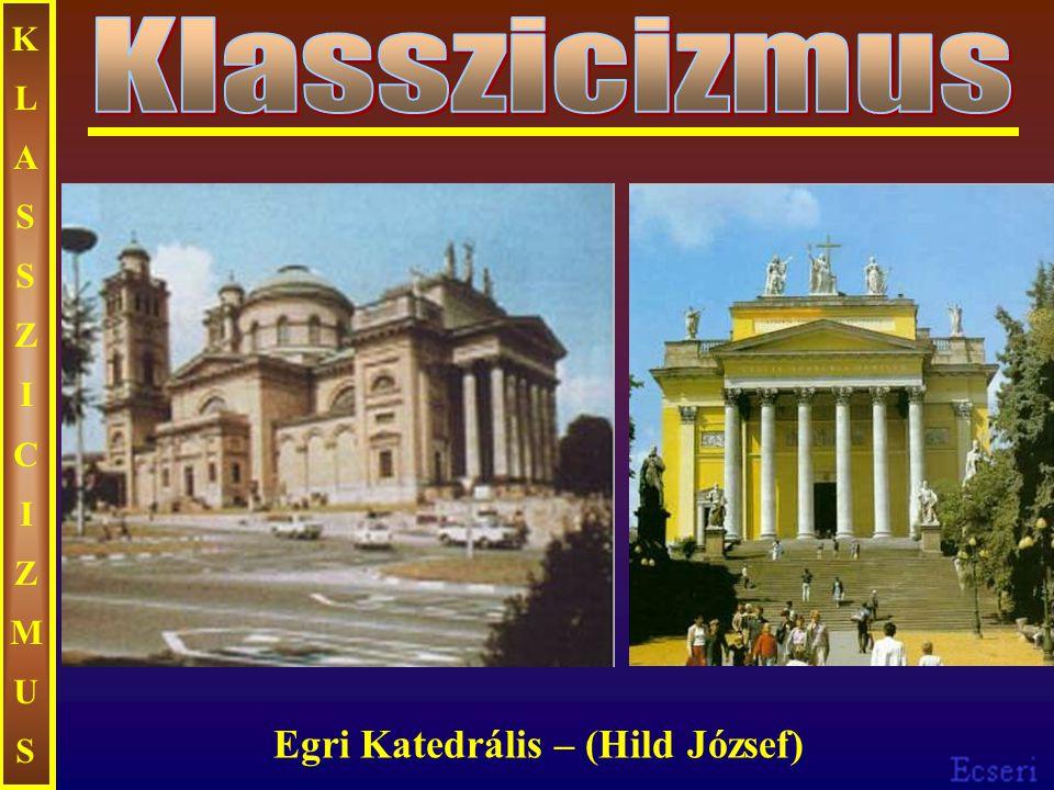 KLASSZICIZMUS Klasszicizmus Egri Katedrális – (Hild József)