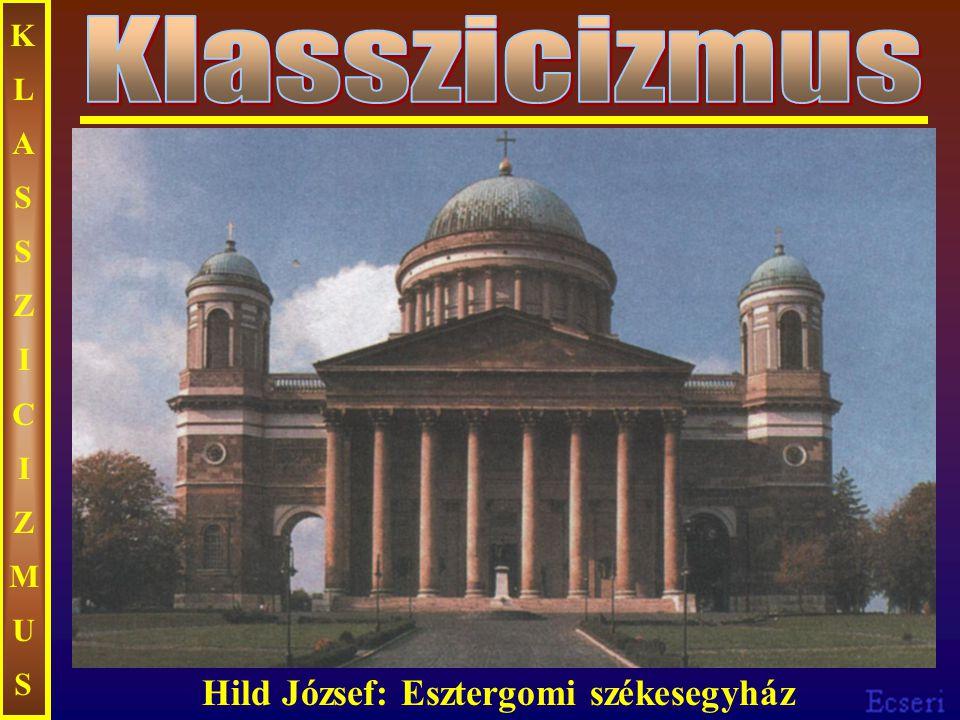KLASSZICIZMUS Klasszicizmus Hild József: Esztergomi székesegyház