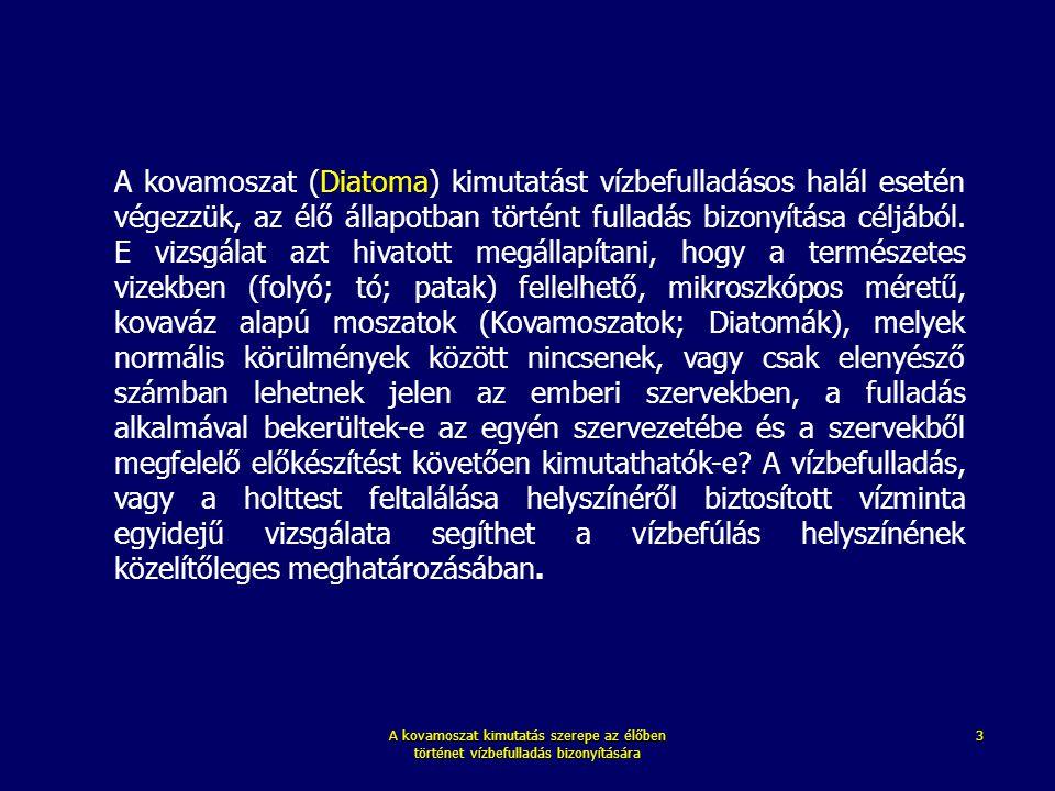 A kovamoszat (Diatoma) kimutatást vízbefulladásos halál esetén végezzük, az élő állapotban történt fulladás bizonyítása céljából. E vizsgálat azt hivatott megállapítani, hogy a természetes vizekben (folyó; tó; patak) fellelhető, mikroszkópos méretű, kovaváz alapú moszatok (Kovamoszatok; Diatomák), melyek normális körülmények között nincsenek, vagy csak elenyésző számban lehetnek jelen az emberi szervekben, a fulladás alkalmával bekerültek-e az egyén szervezetébe és a szervekből megfelelő előkészítést követően kimutathatók-e A vízbefulladás, vagy a holttest feltalálása helyszínéről biztosított vízminta egyidejű vizsgálata segíthet a vízbefúlás helyszínének közelítőleges meghatározásában.