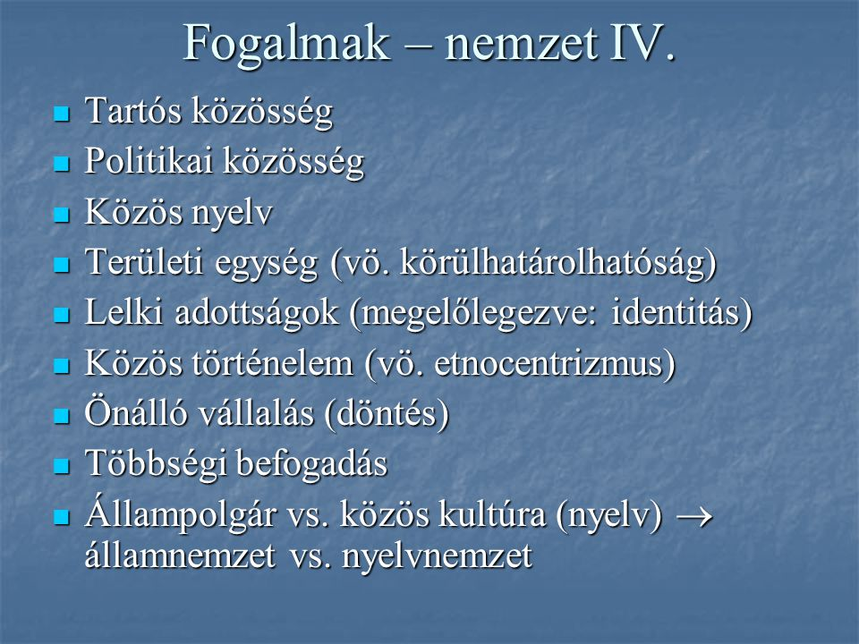 Fogalmak – nemzet IV. Tartós közösség Politikai közösség Közös nyelv