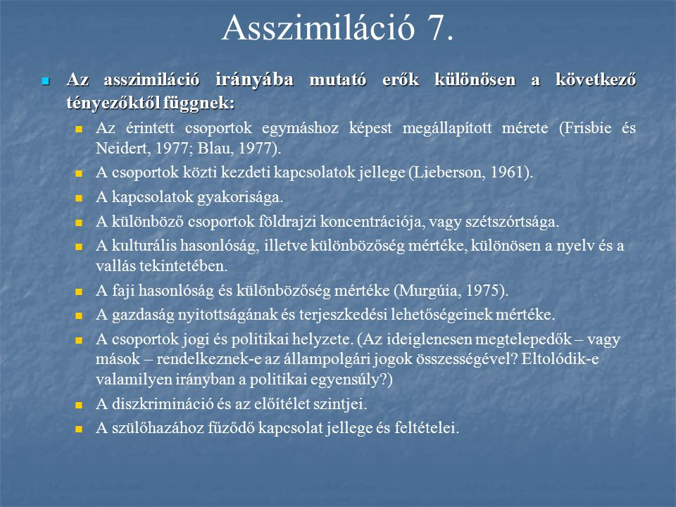 Asszimiláció 7. Az asszimiláció irányába mutató erők különösen a következő tényezőktől függnek: