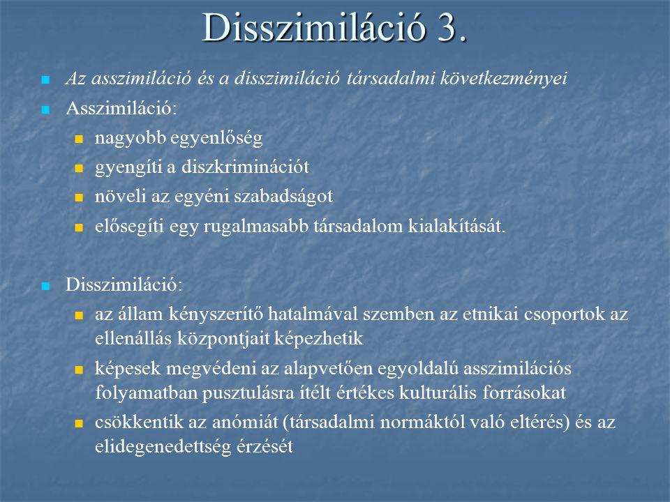 Disszimiláció 3. Az asszimiláció és a disszimiláció társadalmi következményei. Asszimiláció: nagyobb egyenlőség.