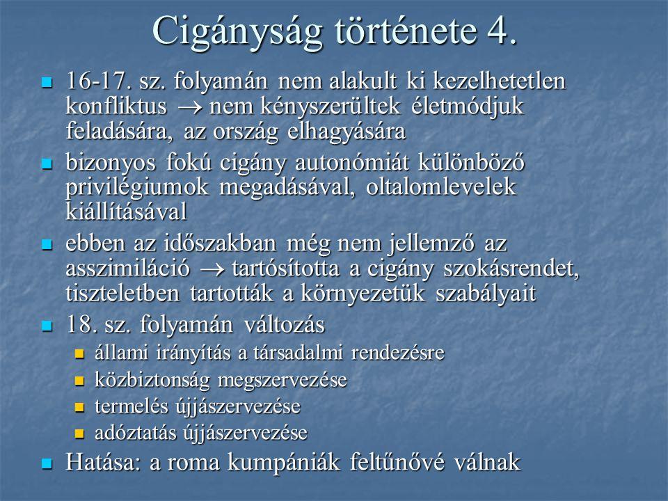 Cigányság története 4. 16-17. sz. folyamán nem alakult ki kezelhetetlen konfliktus  nem kényszerültek életmódjuk feladására, az ország elhagyására.