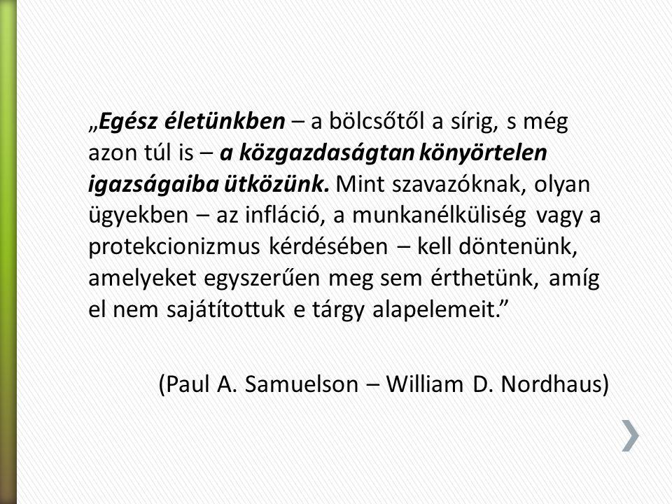 """""""Egész életünkben – a bölcsőtől a sírig, s még azon túl is – a közgazdaságtan könyörtelen igazságaiba ütközünk. Mint szavazóknak, olyan ügyekben – az infláció, a munkanélküliség vagy a protekcionizmus kérdésében – kell döntenünk, amelyeket egyszerűen meg sem érthetünk, amíg el nem sajátítottuk e tárgy alapelemeit."""