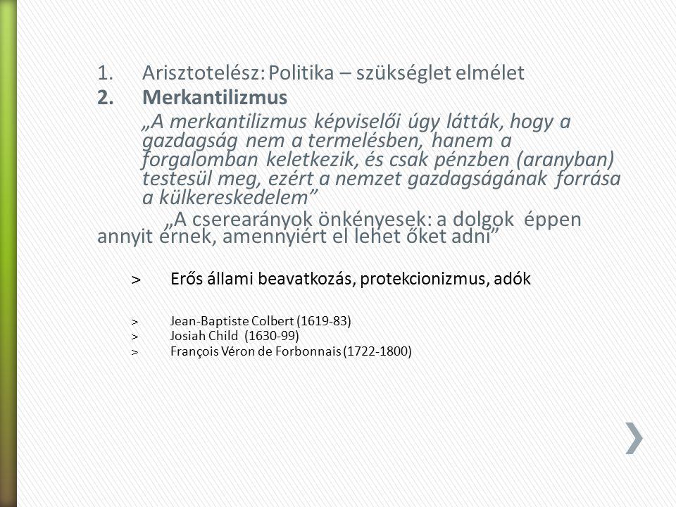 Arisztotelész: Politika – szükséglet elmélet Merkantilizmus