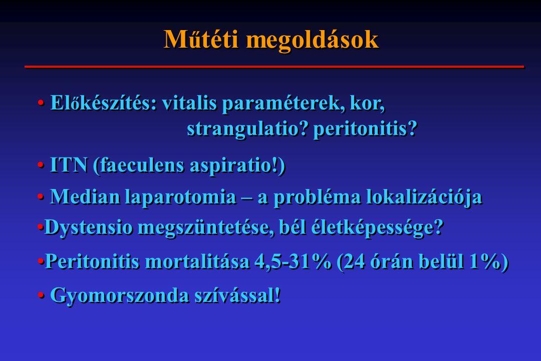 Műtéti megoldások Előkészítés: vitalis paraméterek, kor, strangulatio peritonitis