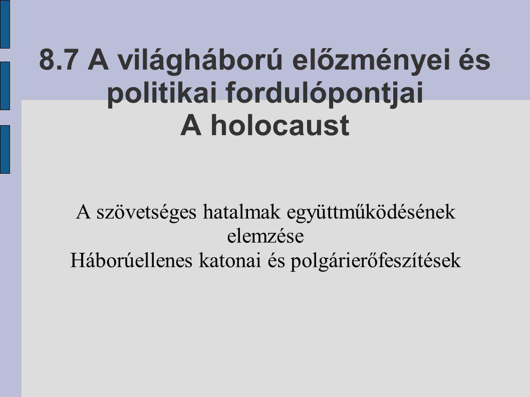8.7 A világháború előzményei és politikai fordulópontjai A holocaust