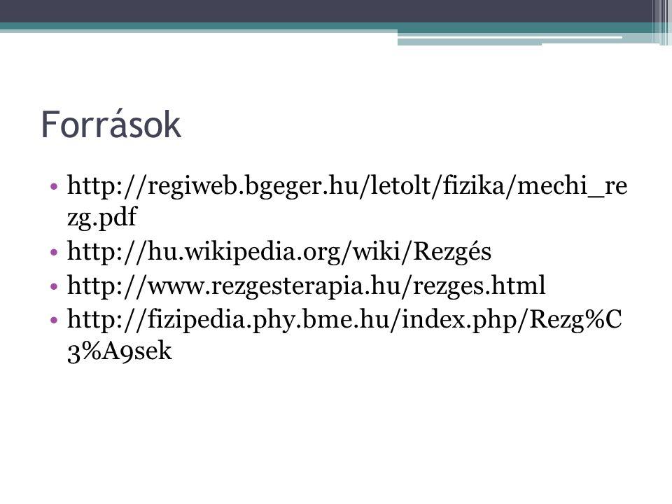 Források http://regiweb.bgeger.hu/letolt/fizika/mechi_re zg.pdf