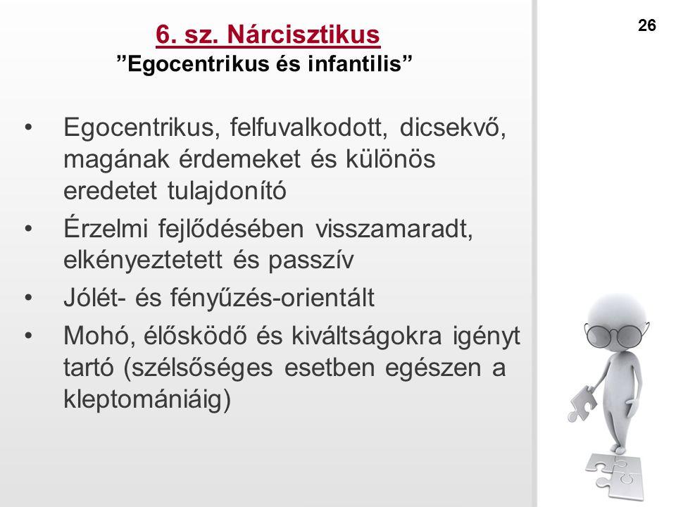 6. sz. Nárcisztikus Egocentrikus és infantilis