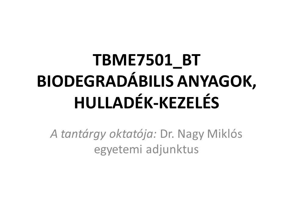 TBME7501_BT BIODEGRADÁBILIS ANYAGOK, HULLADÉK-KEZELÉS