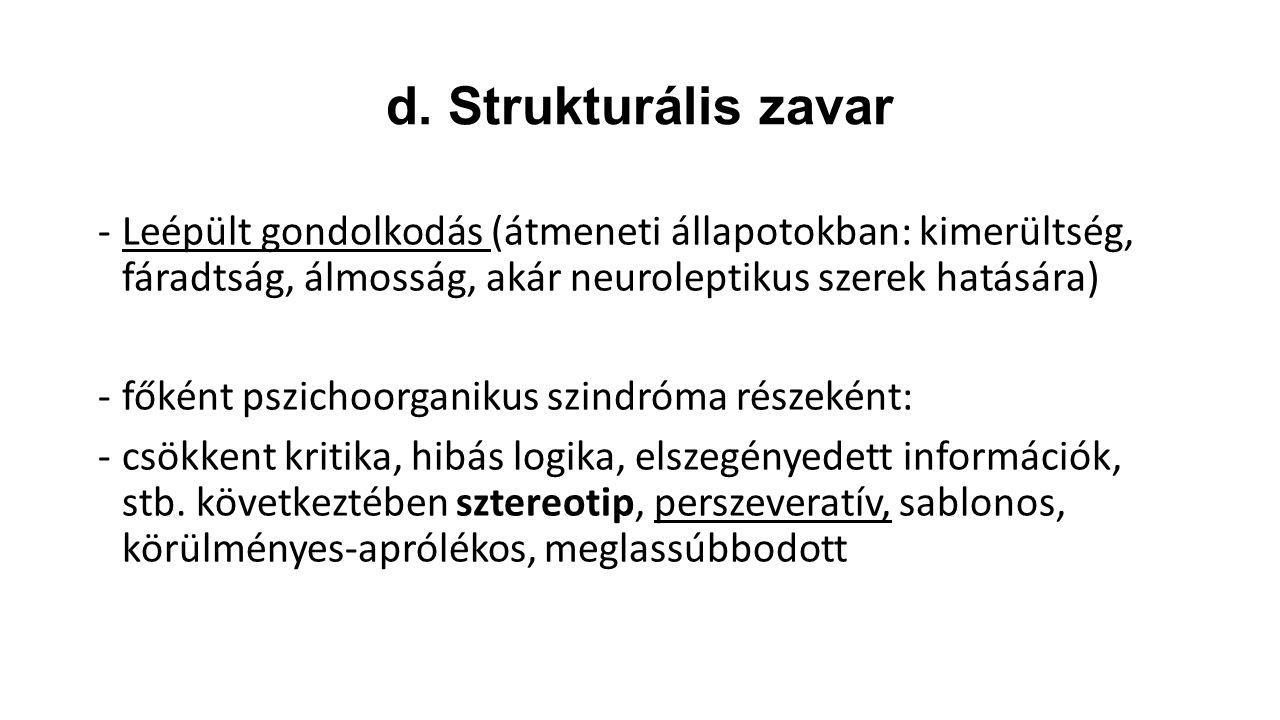 d. Strukturális zavar Leépült gondolkodás (átmeneti állapotokban: kimerültség, fáradtság, álmosság, akár neuroleptikus szerek hatására)