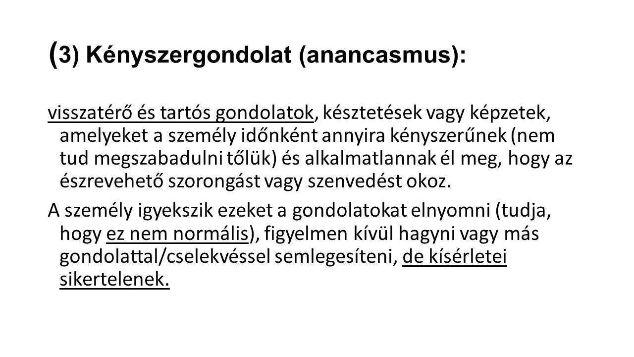 (3) Kényszergondolat (anancasmus):