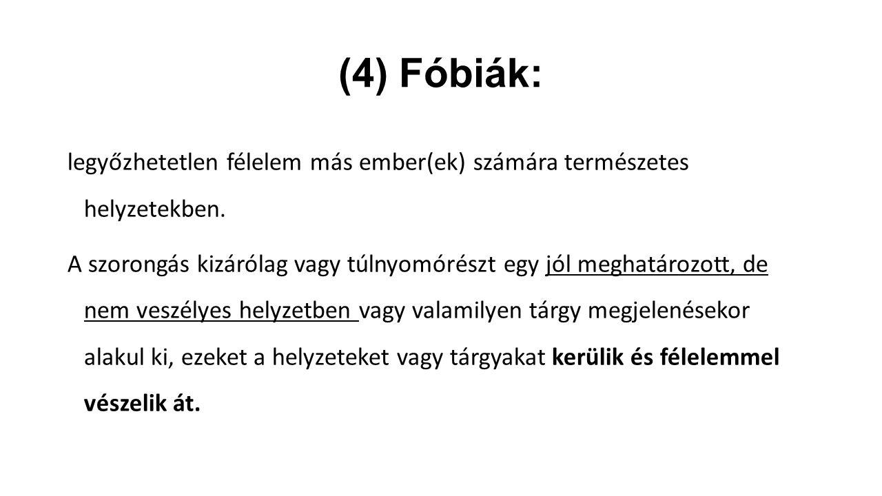 (4) Fóbiák: